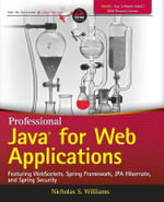 Professional Java for Web Applications : Featuring Websockets, Spring Framework, JPA Hibernate, and Spring Security - Nicholas S. Williams