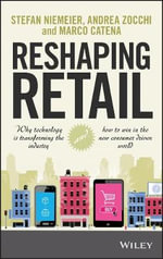 Reshaping Retail : Why Technology is Transforming the Industry and How to Win in the New Consumer Driven World - Stefan Niemeier