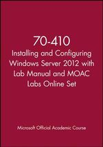 70-410 Installing and Configuring Windows Server 2012 with Lab Manual and Moac Labs Online Set - MOAC (Microsoft Official Academic Course)