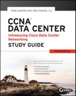 CCNA Data Center - Introducing Cisco Data Center Networking Study Guide : Exam 640-911 - Todd Lammle