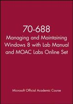 70-688 Managing and Maintaining Windows 8 with Lab Manual and Moac Labs Online Set - MOAC (Microsoft Official Academic Course)