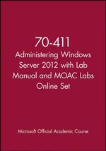 Administering Windows Server 2012 with Access Code : Exam 70-411 - John Wiley & Sons Inc