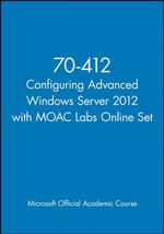 70-412 Configuring Advanced Windows Server 2012 with Moac Labs Online Set - MOAC (Microsoft Official Academic Course)