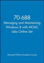 70-688 Managing and Maintaining Windows 8 with Moac Labs Online Set - MOAC (Microsoft Official Academic Course)