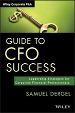 Guide to CFO Success : Leadership Strategies for Corporate Financial Professionals - Samuel Dergel