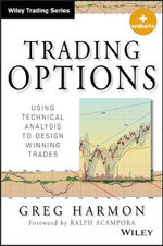 Trading Options : Using Technical Analysis to Design Winning Trades + Website - Greg Harmon
