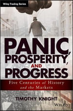 Panic, Prosperity, and Progress : Five Centuries of History and the Markets - Timothy Knight