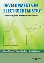 Developments in Electrochemistry : Science Inspired by Martin Fleischmann