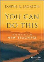 You Can Do This : Hope and Help for New Teachers - Robyn R. Jackson