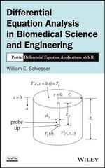 Differential Equation Analysis in Biomedical Science and Engineering : Partial Differential Equation Applications with R - W. E. Schiesser