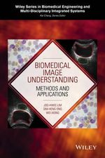 Biomedical Image Understanding : Methods and Applications - Joo-Hwee Lim