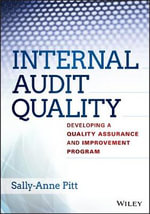 Internal Audit Quality : Developing a Quality Assurance and Improvement Program - Sally-Anne Pitt