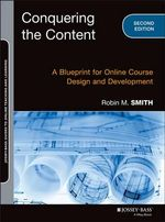 Conquering the Content : A Blueprint for Online Course Design and Development - Robin M. Smith