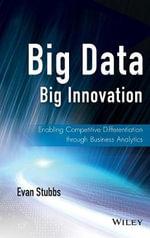 Big Data, Big Innovation : Enabling Competitive Differentiation Through Business Analytics - Evan Stubbs