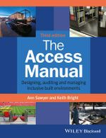 The Access Manual : Designing, Auditing and Managing Inclusive Built Environments - Ann Sawyer