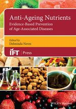 Anti-Ageing Nutrients : Evidence-Based Prevention of Age-Related Diseases