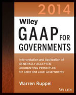 Wiley GAAP for Governments 2014 : Interpretation and Application of Generally Accepted Accounting Principles for State and Local Governments - Warren Ruppel