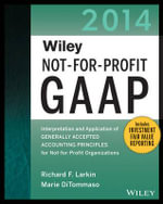 Wiley Not-for-Profit GAAP 2014 : Interpretation and Application of Generally Accepted Accounting Principles - Richard F. Larkin