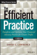 The Efficient Practice : Transform and Optimize Your Financial Advisory Practice for Greater Profits - David L. Lawrence