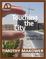 Touching the City : Thoughts on Urban Scale - AD Primer - Timothy Makower