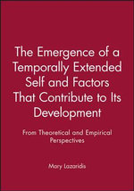 The Emergence of a Temporally Extended Self and Factors That Contribute to Its Development : from Theoretical and Empirical Perspectives - Mary Lazaridis