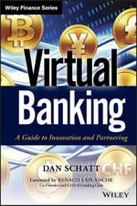 Virtual Banking : A Guide to Innovation and Partnering - Dan Schatt