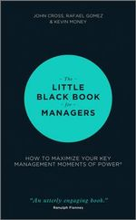 The Little Black Book for Managers : How to Maximize Your Key Management Moments of Power - John Cross