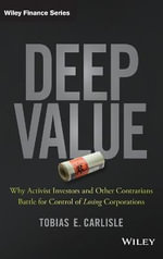 Deep Value : Why Activist Investors and Other Contrarians Battle for Control of Losing Corporations - Tobias E. Carlisle