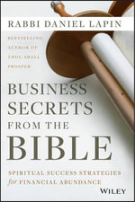 Business Secrets from the Bible : Spiritual Success Strategies for Financial Abundance - Rabbi Daniel Lapin
