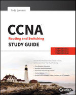 CCNA Routing and Switching Study Guide : Exams 100-101, 200-101, and 200-120 - Todd Lammle