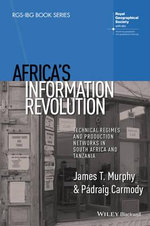 Africa's Information Revolution : Technical Regimes and Production Networks in South Africa and Tanzania - James T. Murphy