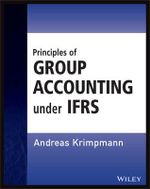 Principles of Group Accounting Under IFRS : Wiley Regulatory Reporting - Andreas Krimpmann