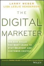 The Digital Marketer : Ten New Skills You Must Learn to Stay Relevant and Customer-Centric - Larry Weber