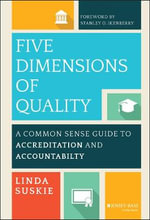 Five Dimensions of Quality : A Common Sense Guide to Accreditation and Accountability - Linda Suskie