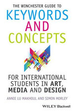 The Winchester Guide to Keywords and Concepts for International Students in Art, Media and Design - Annie Makhoul
