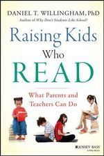 Raising Kids Who Read : What Parents and Teachers Can Do - Daniel T. Willingham