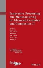 Innovative Processing and Manufacturing of Advanced Ceramics and Composites II : Ceramic Transactions Volume 243