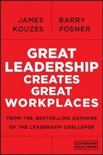 Great Leadership Creates Great Workplaces - James M. Kouzes
