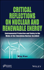 Critical Reflections on Nuclear and Renewable Energy : Environmental Protection and Safety in the Wake of the Fukushima Nuclear Accident - Way Kuo