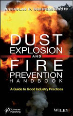 Dust Explosion and Fire Prevention Handbook : A Guide to Good Industry Practices - Nicholas P. Cheremisinoff
