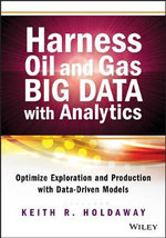 Harness Oil and Gas Big Data with Analytics : Optimize Exploration and Production with Data Driven Models - Keith Holdaway