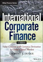 International Corporate Finance : Value Creation with Currency Derivatives in Global Capital Markets - Laurent L. Jacque