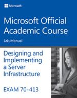 Exam 70-413 Designing and Implementing a Server Infrastructure Lab Manual - Microsoft Official Academic Course