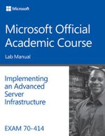 Exam 70-414 Implementing an Advanced Server Infrastructure Lab Manual - Microsoft Official Academic Course