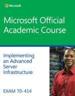 Exam 70-414 Implementing an Advanced Server Infrastructure - Microsoft Official Academic Course