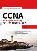 CCNA Routing and Switching Deluxe Study Guide : Exams 100-101, 200-101, and 200-120 - Todd Lammle