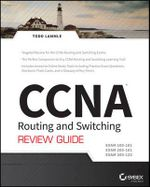 CCNA Routing and Switching Review Guide : Exams 100-101, 200-101, and 200-120 - Todd Lammle
