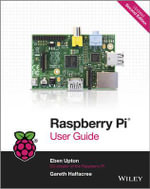 Raspberry Pi User Guide : Developing Cyber-Physical Systems - Eben Upton