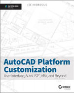 AutoCAD Platform Customization : User Interface, AutoLISP, VBA, and Beyond - Lee Ambrosius