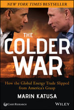 The Colder War : How the Global Energy Trade Slipped from America's Grasp - Marin Katusa